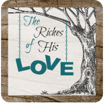 The Riches of His Love Button